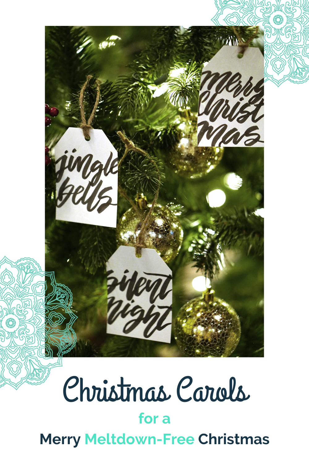 an closeup photo of ornaments hanging on the branches of a Christmas tree including Christmas lights and gift tags that say Jingle Bells, Silent Night, and under the photo are the words, Christmas Carols for a Merry Meltdown-free Christmas