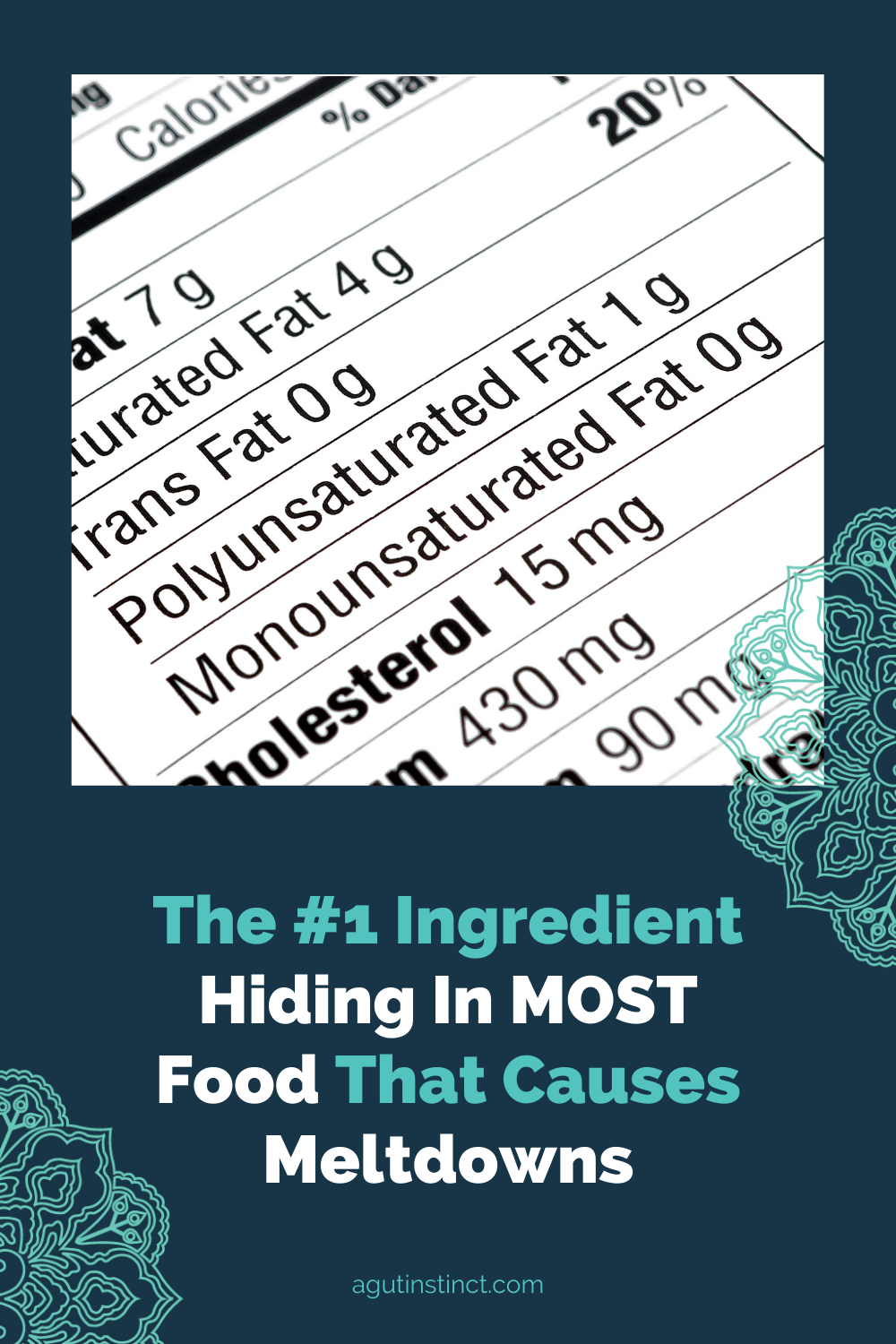 Photo of a nutritional label and these words underneath - The #1 Ingredient Hiding In MOST Food That Causes Meltdowns